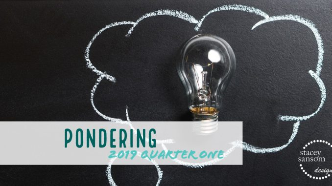 Blog | First Quarter 2019 - Pondering | Stacey Sansom